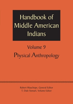 Handbook of Middle American Indians,  Volume 9 Physical Anthropology