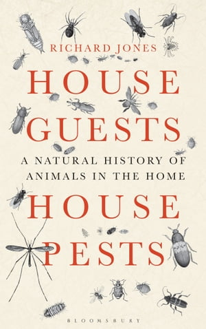 House Guests,  House Pests A Natural History of Animals in the Home