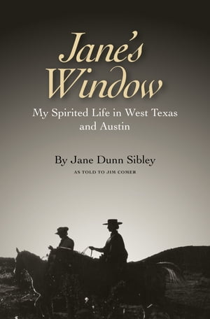 Jane's Window My Spirited Life in West Texas and Austin