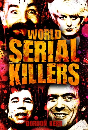 World Serial Killers They kill for the thrill