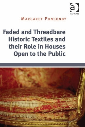 Faded and Threadbare Historic Textiles and their Role in Houses Open to the Public