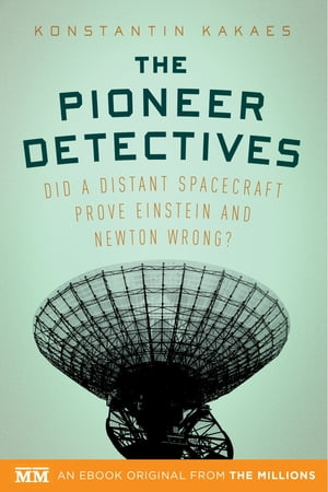 The Pioneer Detectives Did a distant spacecraft prove Einstein and Newton wrong?