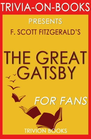 The Great Gatsby: By F. Scott Fitzgerald (Trivia-On-Books)