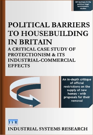 Political Barriers to Housebuilding in Britain A Critical Case Study of Protectionism and its Industrial-Commercial Effects