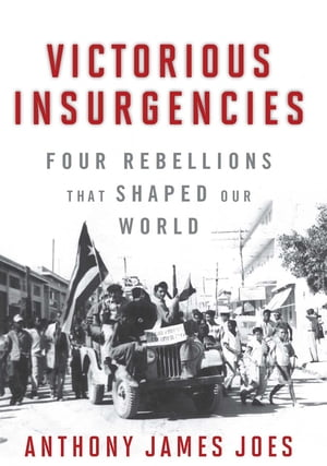 Victorious Insurgencies Four Rebellions that Shaped Our World