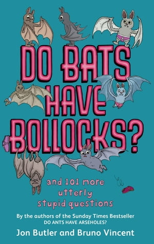 Do Bats Have Bollocks? and 101 more utterly stupid questions