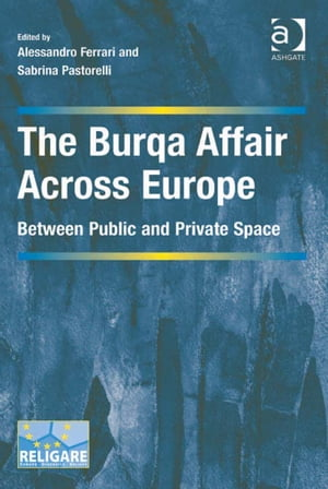 The Burqa Affair Across Europe Between Public and Private Space