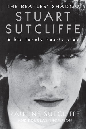 The Beatles' Shadow Stuart Sutcliffe & His Lonely Hearts Club