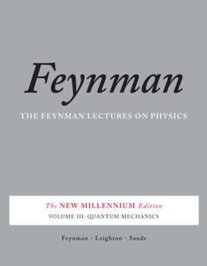 The Feynman Lectures on Physics,  Vol. III The New Millennium Edition: Quantum Mechanics