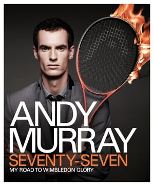 Andy Murray: Seventy-Seven My Road to Wimbledon Glory