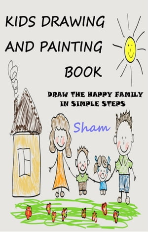 Kids Drawing And Painting Book: Draw The Happy Family In Simple Steps
