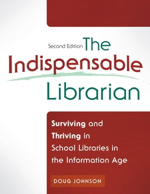 The Indispensable Librarian: Surviving and Thriving in School Libraries in the Information Age,  2nd Edition Surviving and Thriving in School Libraries
