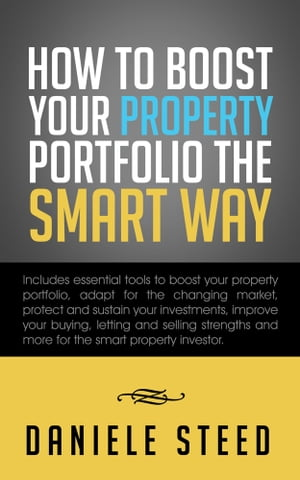 How to BOOST your Property Portfolio the Smart way Includes essential tools to boost your property portfolio,  adapt for the changing market,  protect a