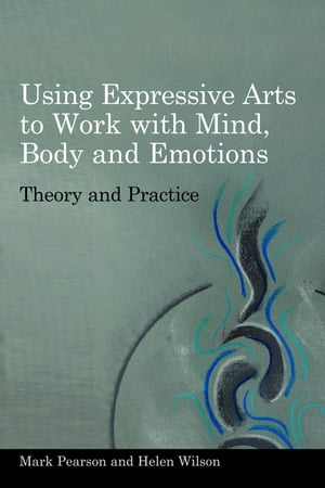 Using Expressive Arts to Work with Mind,  Body and Emotions Theory and Practice