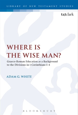 Where is the Wise Man? Graeco-Roman Education as a Background to the Divisions in 1 Corinthians 1-4