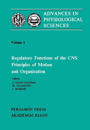 Regulatory Functions of the CNS Principles of Motion and Organization Proceedings of the 28th International Congress of Physiological Sciences,  Budape