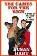 online magazine -  Sex Games For The Rich: A Pair Of Steamy Adult Erotic Stories