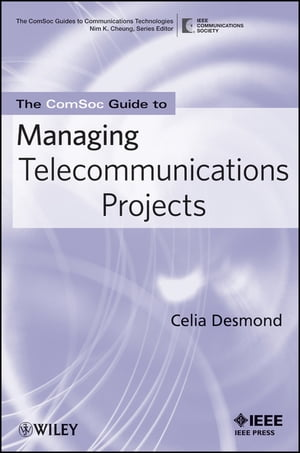The ComSoc Guide to Managing Telecommunications Projects