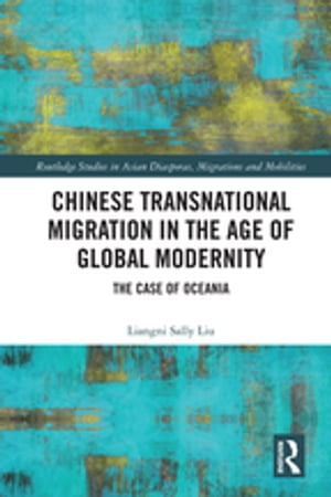 Chinese Transnational Migration in the Age of Global Modernity