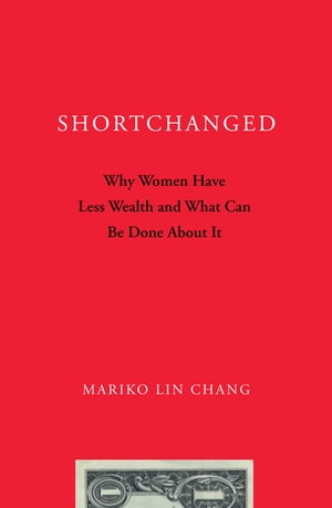 Shortchanged Why Women Have Less Wealth and What Can Be Done About It