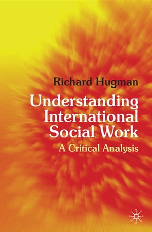 Understanding International Social Work A Critical Analysis