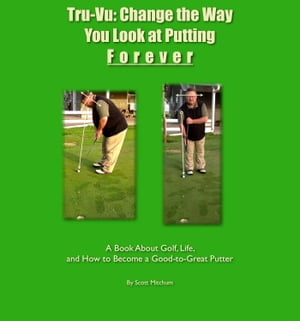 Tru-Vu: Change the Way You Look at Putting Forever