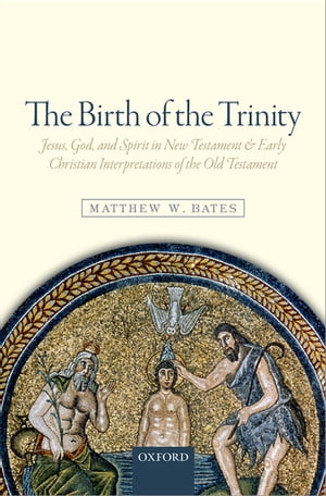 The Birth of the Trinity Jesus,  God,  and Spirit in New Testament and Early Christian Interpretations of the Old Testament