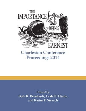 The Importance of Being Earnest:Charleston Conference Proceedings,  2014 Charleston Conference Proceedings,  2014