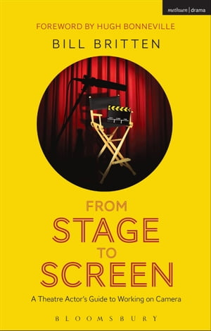 From Stage to Screen A Theatre Actor's Guide to Working on Camera