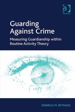 Guarding Against Crime Measuring Guardianship within Routine Activity Theory