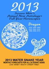 Suzanne White - 2013 The Dragon: Suzanne White's Annual Horoscopes for the Dragon