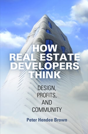 How Real Estate Developers Think Design,  Profits,  and Community