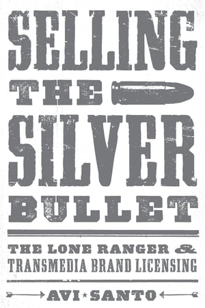 Selling the Silver Bullet The Lone Ranger and Transmedia Brand Licensing