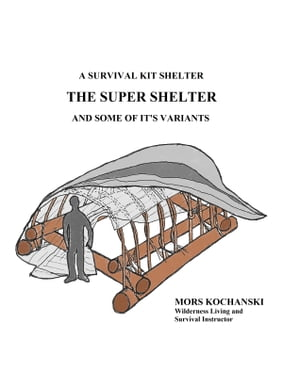 A Survival Kit Shelter,  The Super Shelter and Some of It's Variants