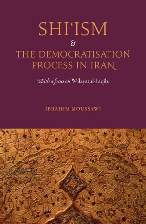 Shi'ism and the Democratisation Process in Iran With a focus on Wilayat al-Faqih