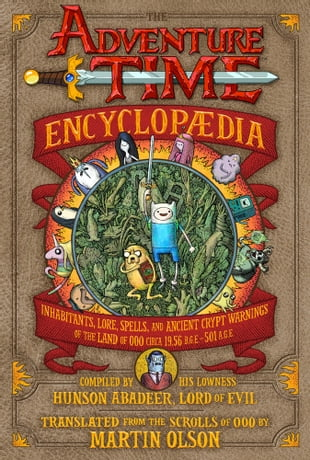 The Adventure Time Encyclopaedia (Encyclopedia): Inhabitants, Lore, Spells, and Ancient Crypt Warnings of the Land of Ooo Circa 19.56 B.G.E. - 501 A.