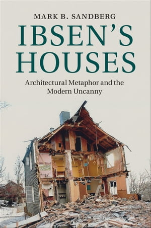 Ibsen's Houses Architectural Metaphor and the Modern Uncanny