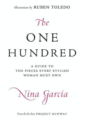 The One Hundred A Guide to the Pieces Every Stylish Woman Must Own
