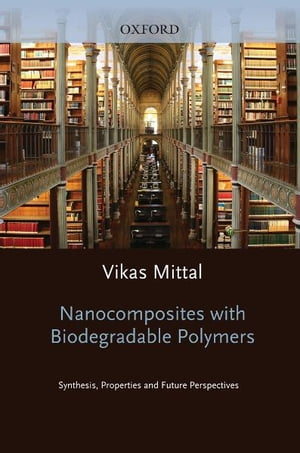 Nanocomposites with Biodegradable Polymers Synthesis,  Properties,  and Future Perspectives