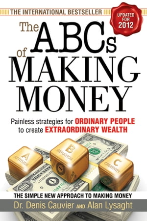 ABCs of Making Money Painless Strategies for Ordinary People to Create Extraordinary Wealth