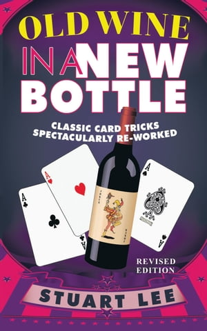 Old Wine in a New Bottle Classic Card Tricks Spectacularly Re-Worked