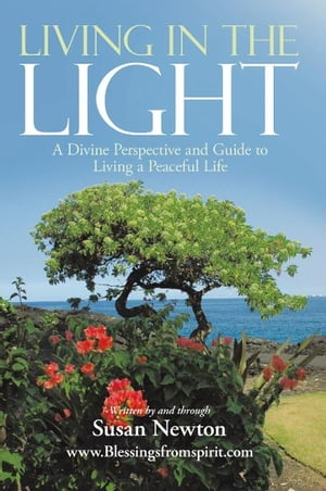 Living In The Light A Divine Perspective and Guide to Living a Peaceful Life