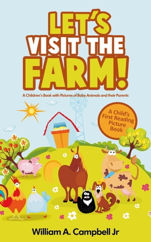 Let's Visit the Farm! A Children's eBook with Pictures of Farm Animals and Baby Animals (A Child's 0-5 Age Group Reading Picture Book Series) Let's Vi