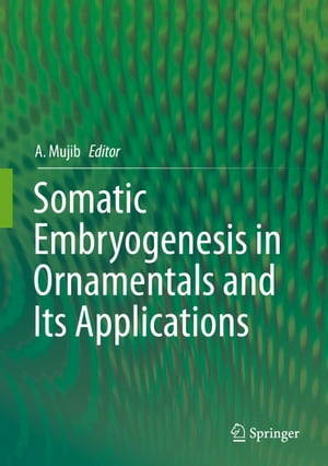 Somatic Embryogenesis in Ornamentals and Its Applications