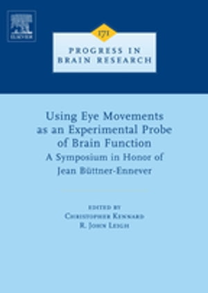 Using Eye Movements as an Experimental Probe of Brain Function A Symposium in Honor of Jean B�ttner-Ennever