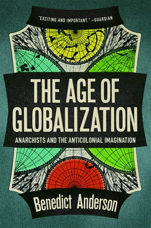 The Age of Globalization Anarchists and the Anticolonial Imagination