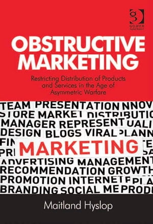 Obstructive Marketing Restricting Distribution of Products and Services in the Age of Asymmetric Warfare