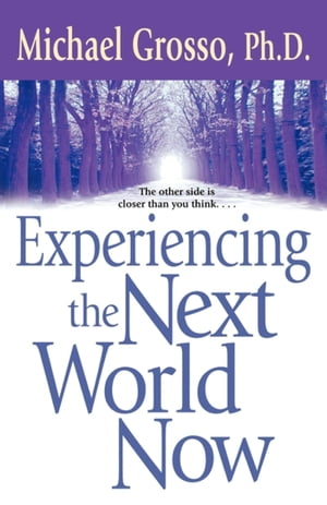 Experiencing the Next World Now