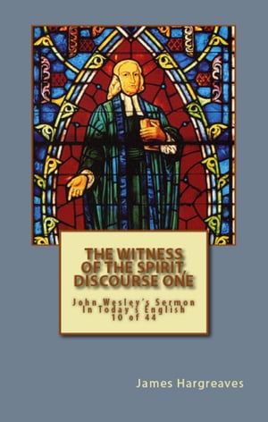 The Witness Of The Spirit,  Discourse One: John Wesley's Sermon In Today's English (10 of 44)