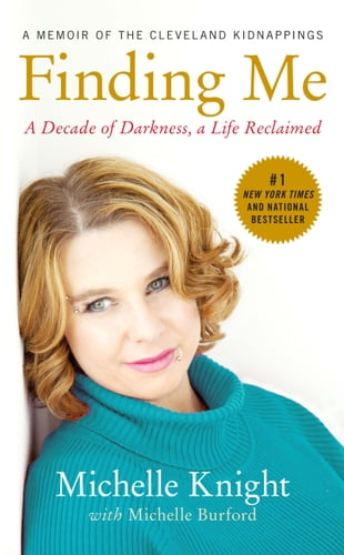 Finding Me: A Decade of Darkness, a Life Reclaimed: A Memoir of the Cleveland Kidnappings